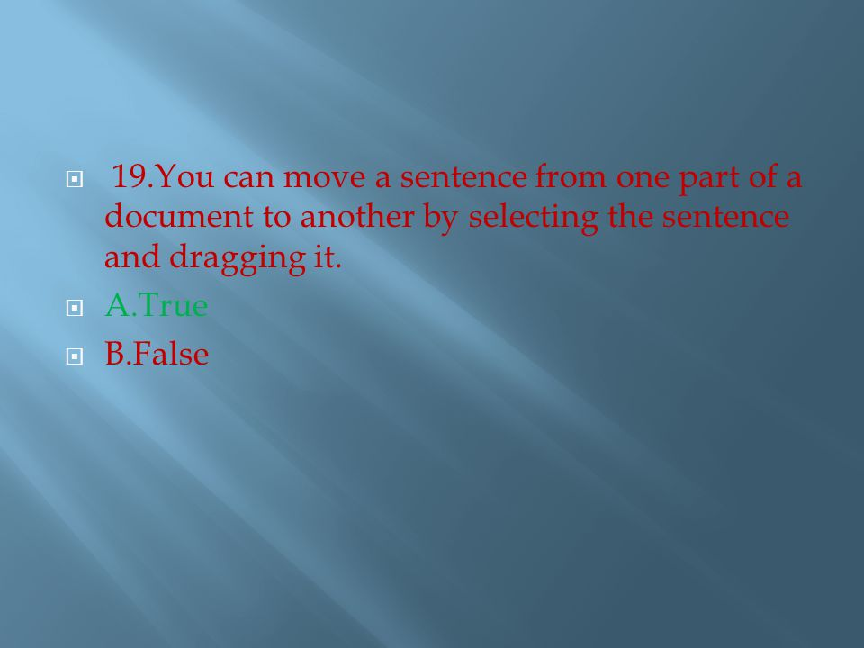  19.You can move a sentence from one part of a document to another by selecting the sentence and dragging it.