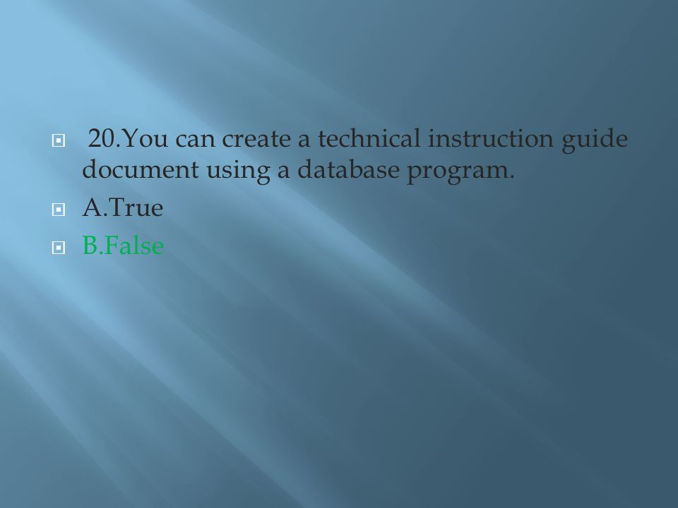  20.You can create a technical instruction guide document using a database program.
