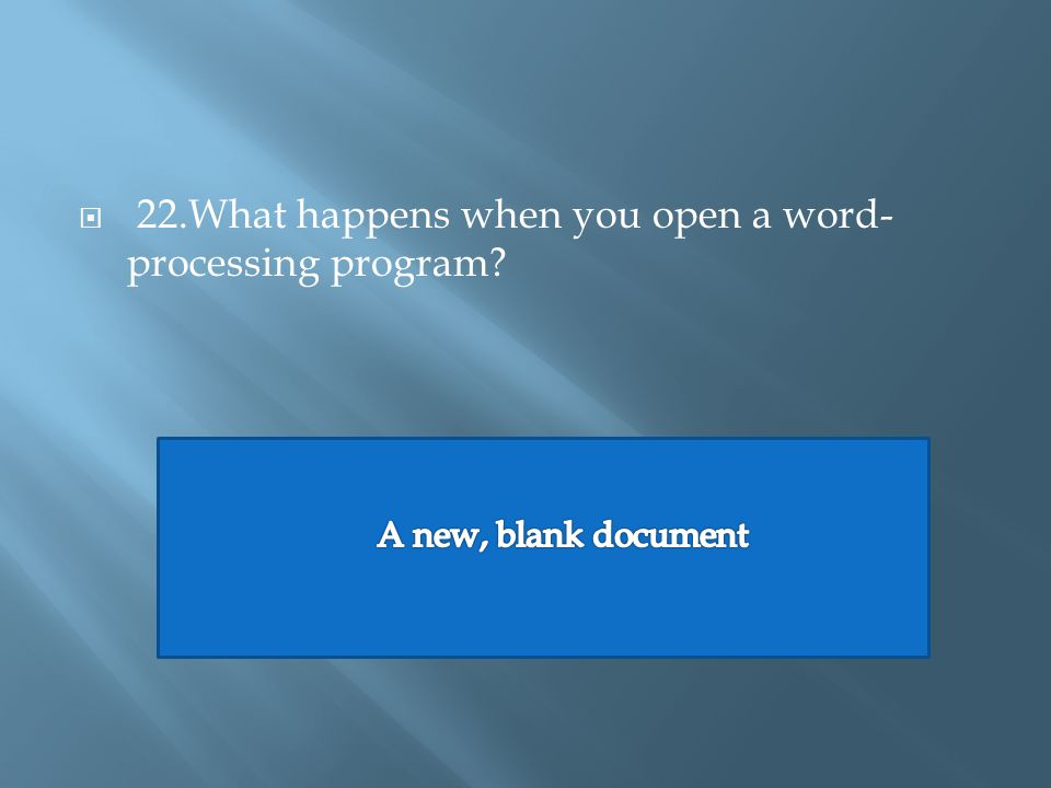  22.What happens when you open a word- processing program