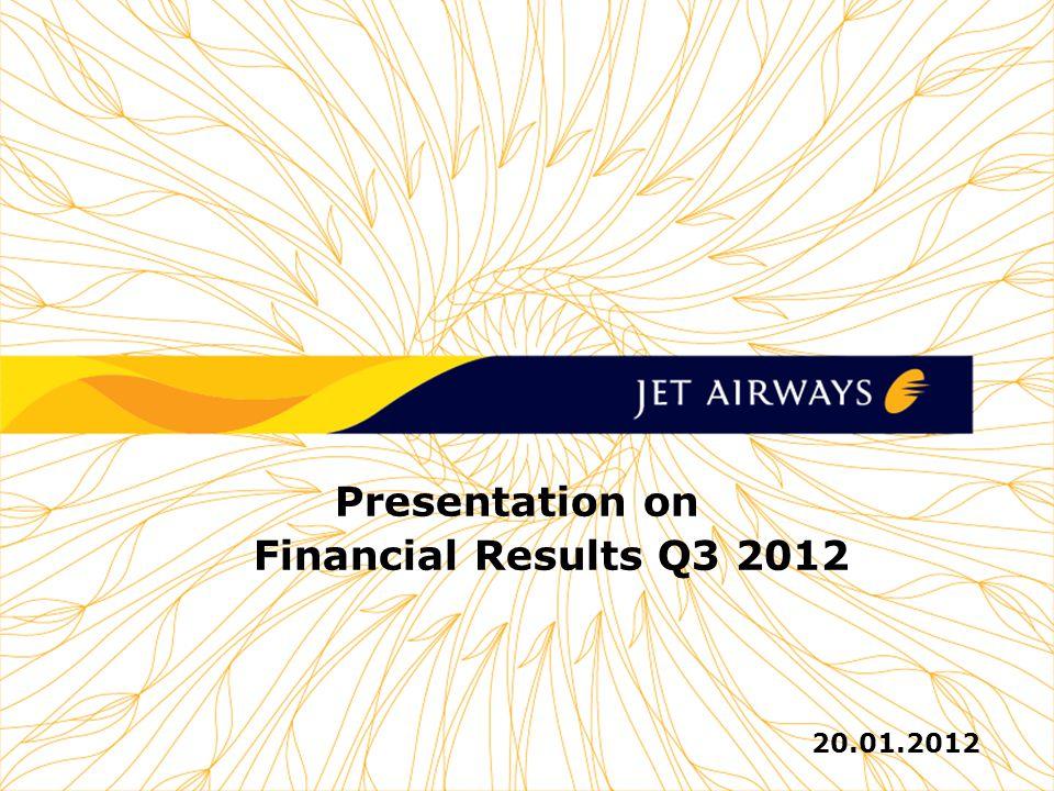 1 1 1 1 1 JET AIRWAYS (I) LTD Presentation on Financial Results Q3 2012 20.01.2012