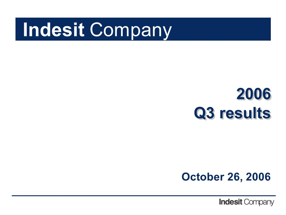 1 2006 Q3 results 2006 Q3 results October 26, 2006 Indesit Company