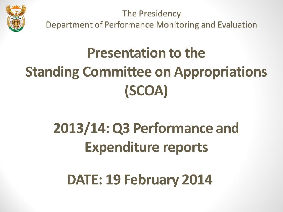 The Presidency: Department of Performance Monitoring and Evaluation 22 2013 Expenditure: Conclusions  Monthly expenditure monitoring meetings have significantly improved expenditure planning and forecasting, although there is still room for further improvement  Department is on track for its expenditure to be within 2% of budget by the end of March 2014 and to avoid the large March spike which was experienced last financial year  Measures have been put in place to reallocate any possible savings to priority spending areas such as Evaluations and Municipal Performance Assessments and ICT equipment
