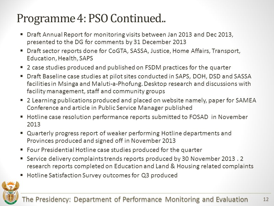 The Presidency: Department of Performance Monitoring and Evaluation 12 Programme 4: PSO Continued..
