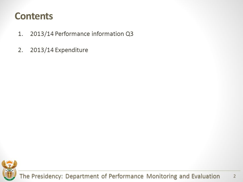 The Presidency: Department of Performance Monitoring and Evaluation 2 Contents 1.2013/14 Performance information Q3 2.2013/14 Expenditure