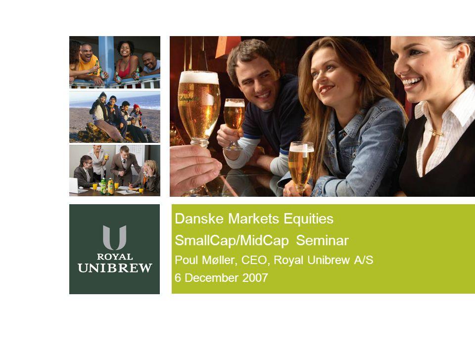 Danske Markets Equities SmallCap/MidCap Seminar Poul Møller, CEO, Royal Unibrew A/S 6 December 2007