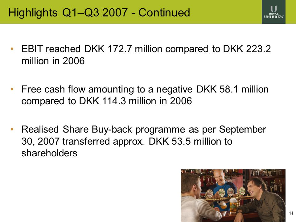 14 Highlights Q1–Q3 2007 - Continued EBIT reached DKK 172.7 million compared to DKK 223.2 million in 2006 Free cash flow amounting to a negative DKK 58.1 million compared to DKK 114.3 million in 2006 Realised Share Buy-back programme as per September 30, 2007 transferred approx.