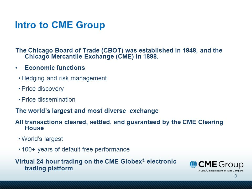 3 The Chicago Board of Trade (CBOT) was established in 1848, and the Chicago Mercantile Exchange (CME) in 1898. Economic functions Hedging and risk ma