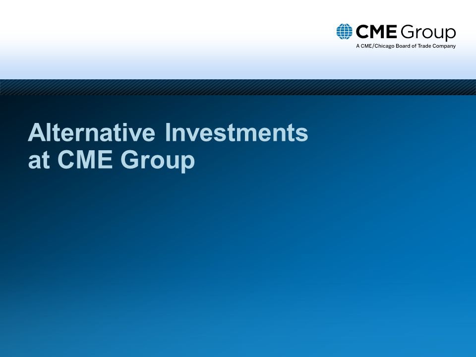 Alternative Investments at CME Group