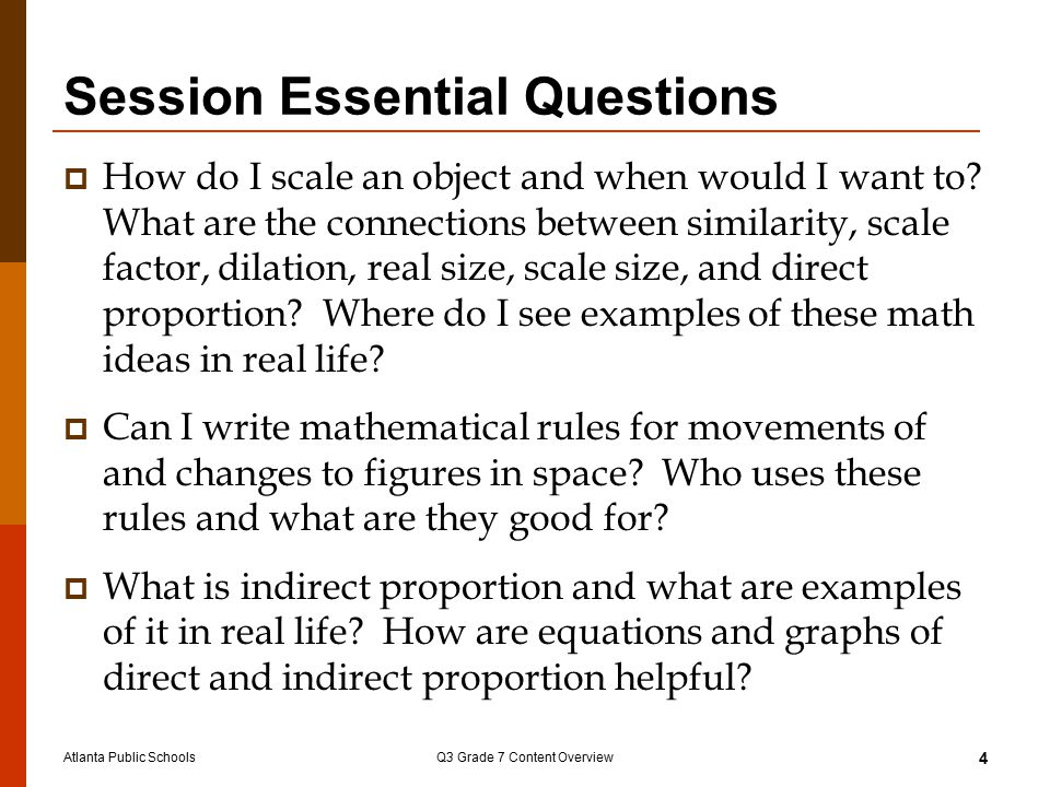 Atlanta Public SchoolsQ3 Grade 7 Content Overview 4 Session Essential Questions  How do I scale an object and when would I want to.