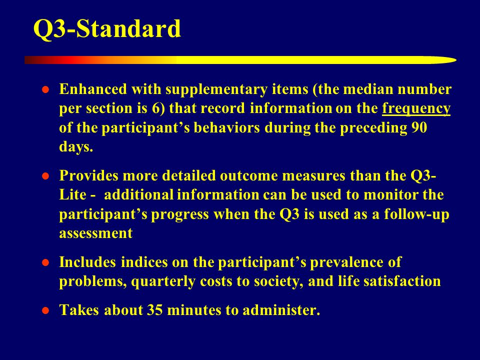 Q3-Standard Enhanced with supplementary items (the median number per section is 6) that record information on the frequency of the participant's behaviors during the preceding 90 days.