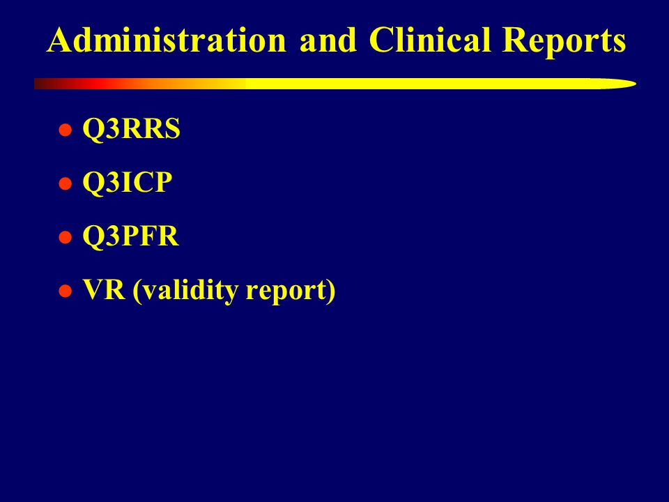 Administration and Clinical Reports Q3RRS Q3ICP Q3PFR VR (validity report)