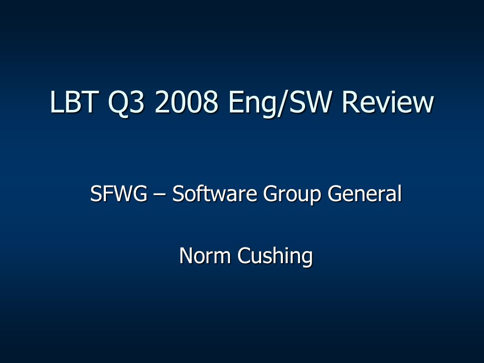 LBT Q3 2008 Eng/SW Review SFWG – Software Group General Norm Cushing