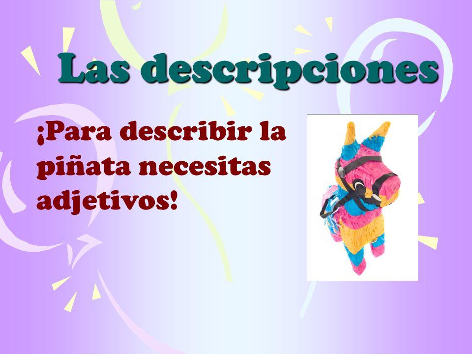 Las descripciones ¡Para describir la piñata necesitas adjetivos!