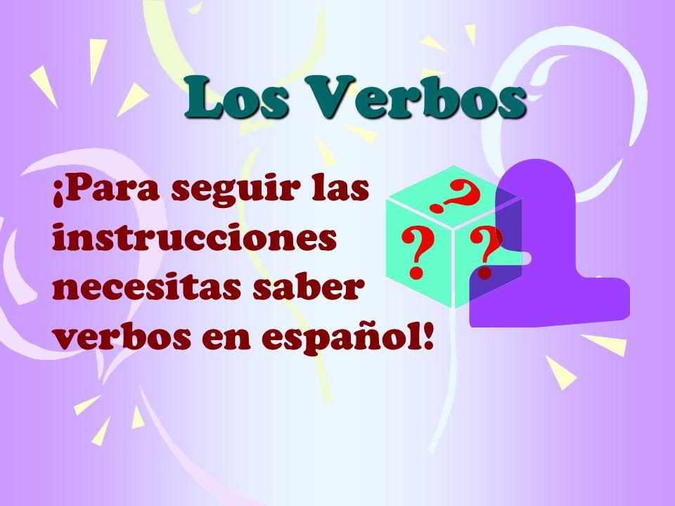 Los Verbos ¡Para seguir las instrucciones necesitas saber verbos en español!