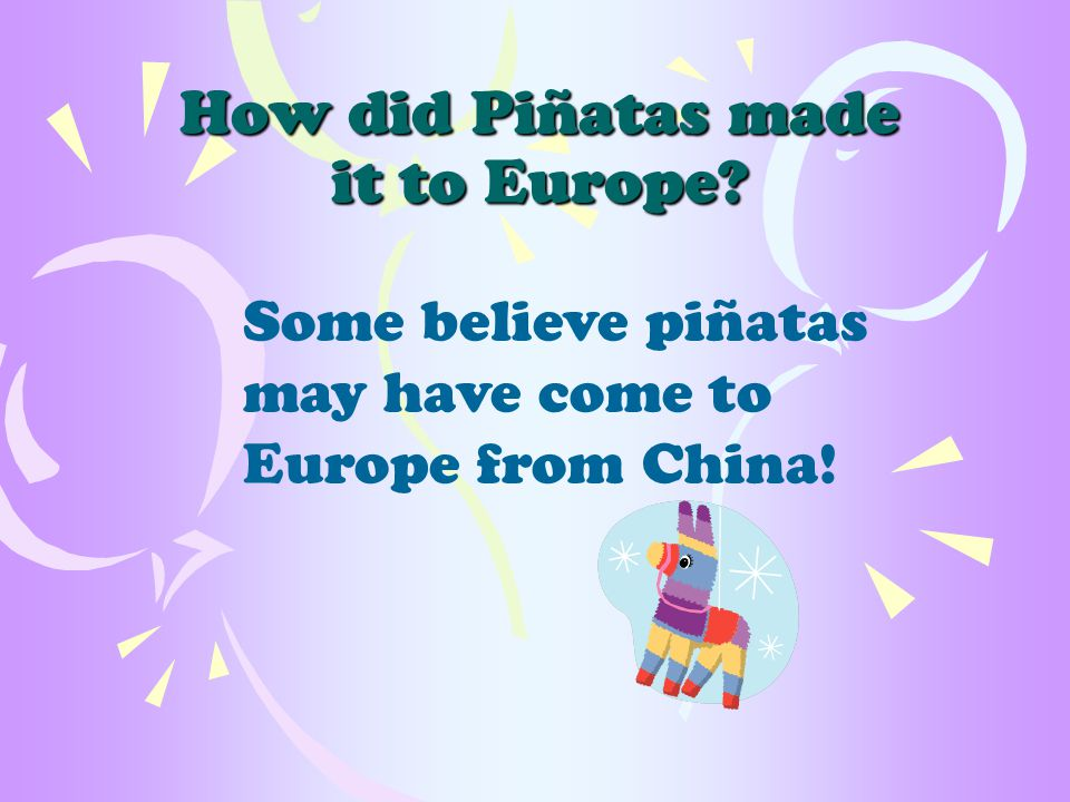 How did Piñatas made it to Europe Some believe piñatas may have come to Europe from China!