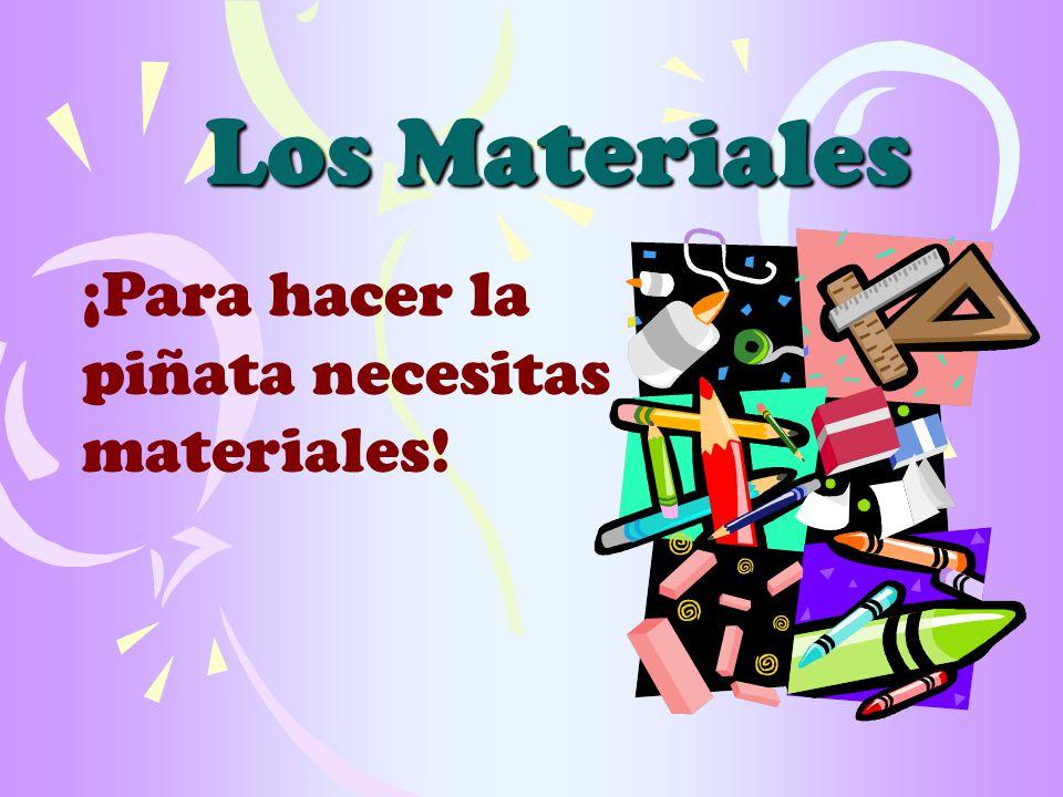 Los Materiales ¡Para hacer la piñata necesitas materiales!