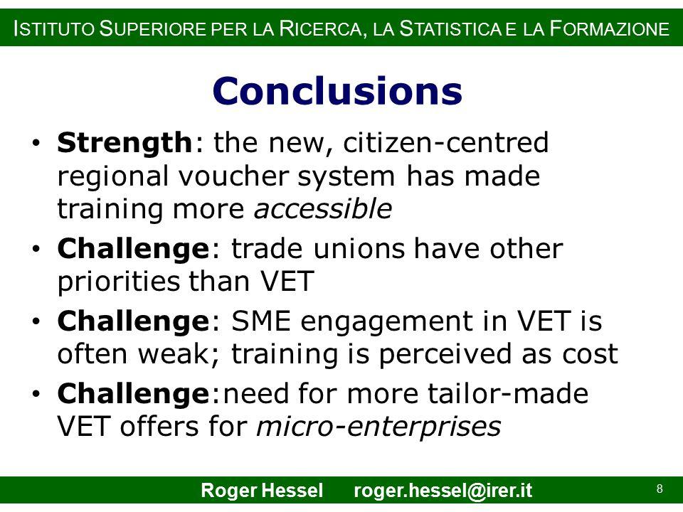 I STITUTO S UPERIORE PER LA R ICERCA, LA S TATISTICA E LA F ORMAZIONE Conclusions Strength: the new, citizen-centred regional voucher system has made