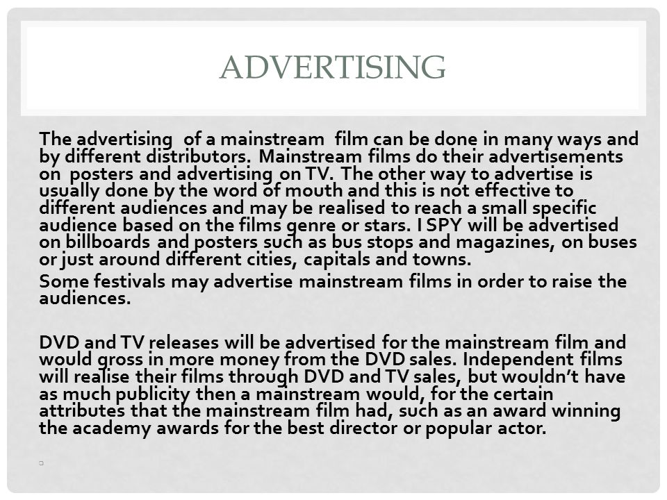 ADVERTISING The advertising of a mainstream film can be done in many ways and by different distributors.