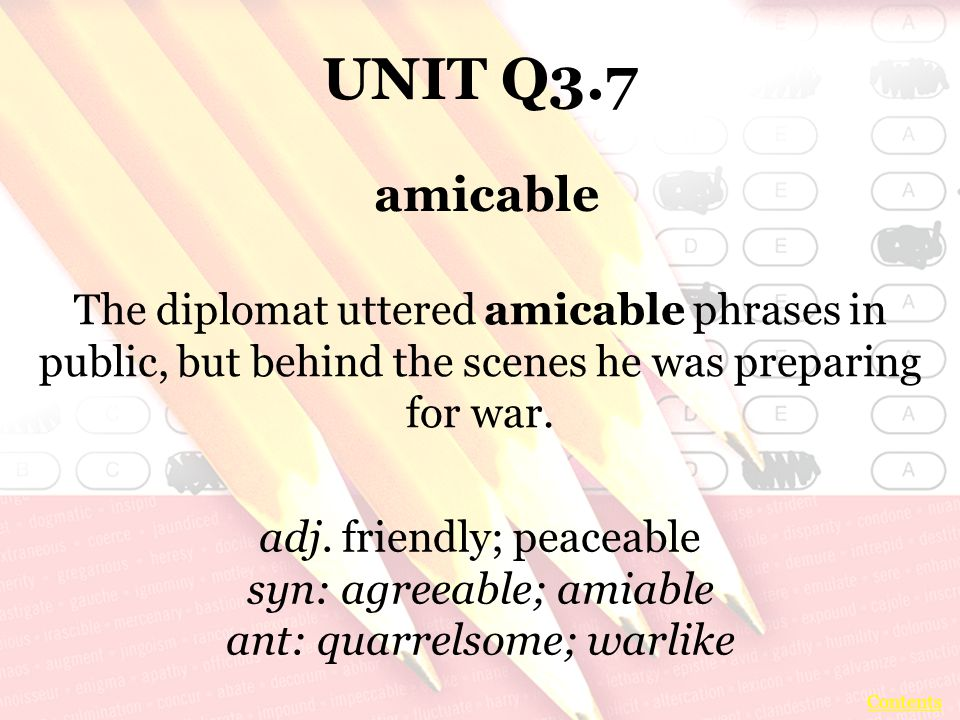 UNIT Q3.7 The diplomat uttered amicable phrases in public, but behind the scenes he was preparing for war.
