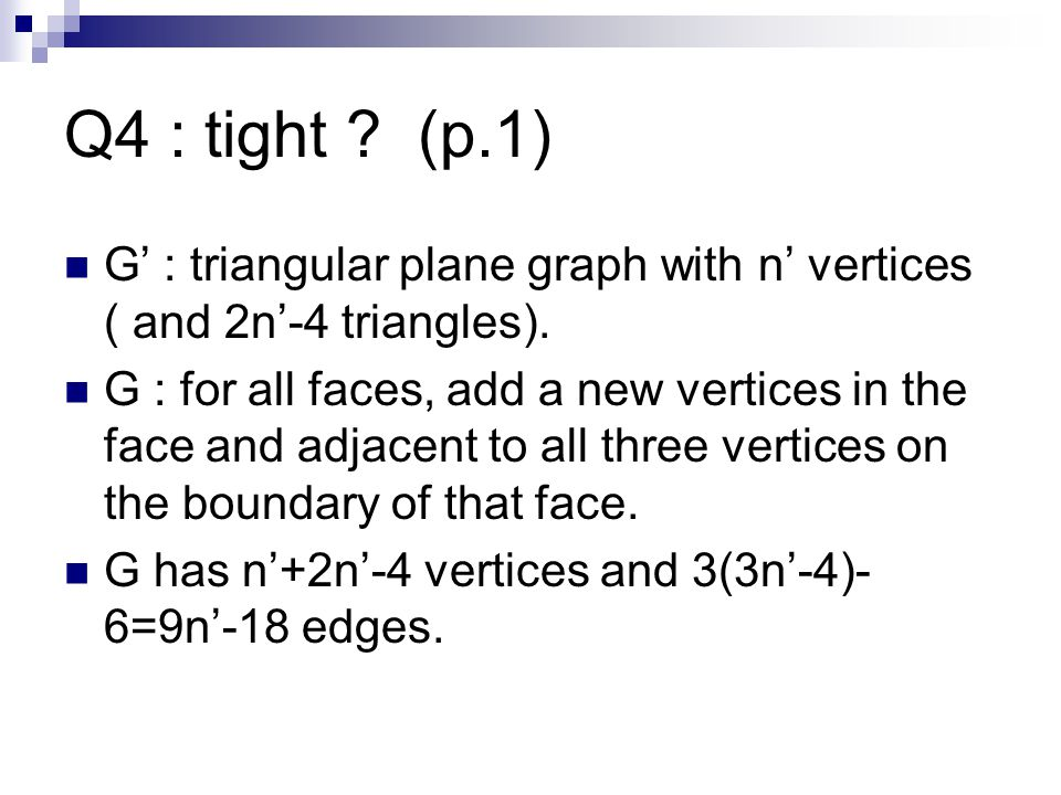 Q4 : tight . (p.1) G' : triangular plane graph with n' vertices ( and 2n'-4 triangles).