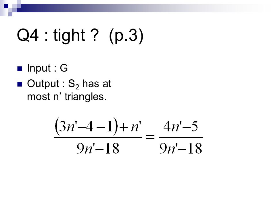 Q4 : tight (p.3) Input : G Output : S 2 has at most n' triangles.