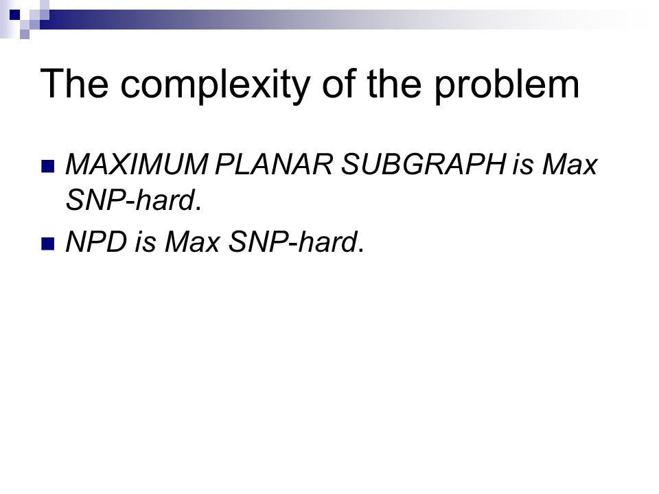 The complexity of the problem MAXIMUM PLANAR SUBGRAPH is Max SNP-hard. NPD is Max SNP-hard.