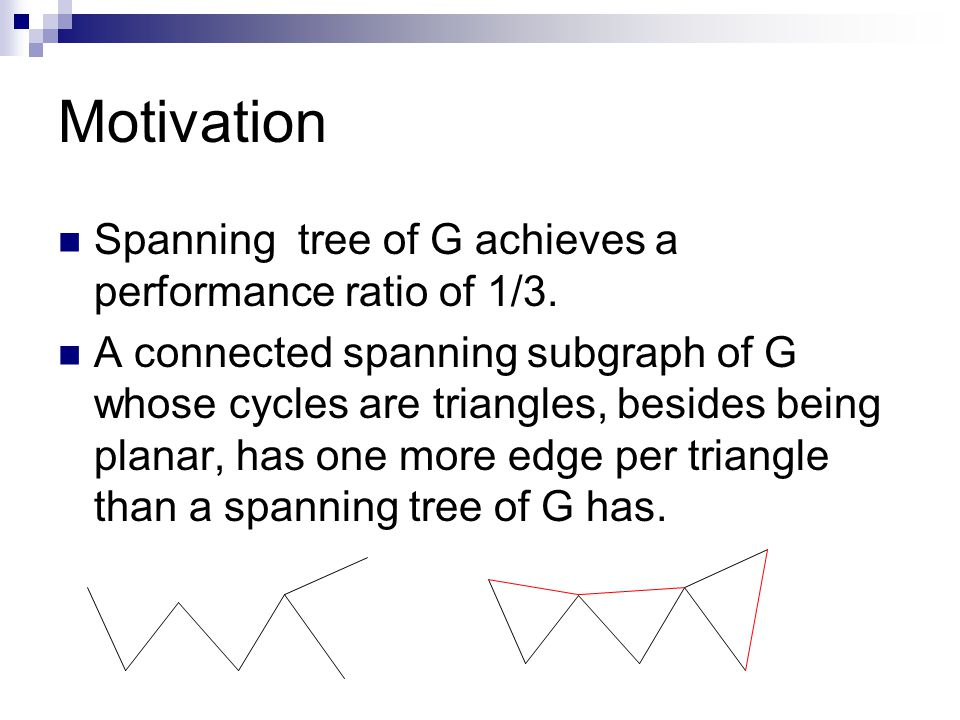 Motivation Spanning tree of G achieves a performance ratio of 1/3.