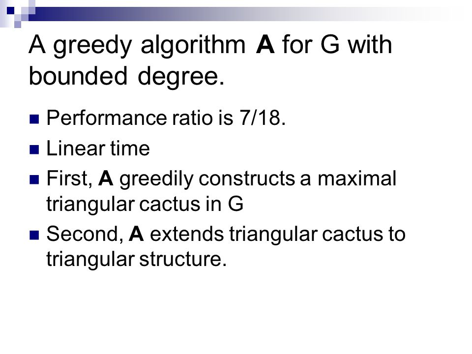 A greedy algorithm A for G with bounded degree. Performance ratio is 7/18.