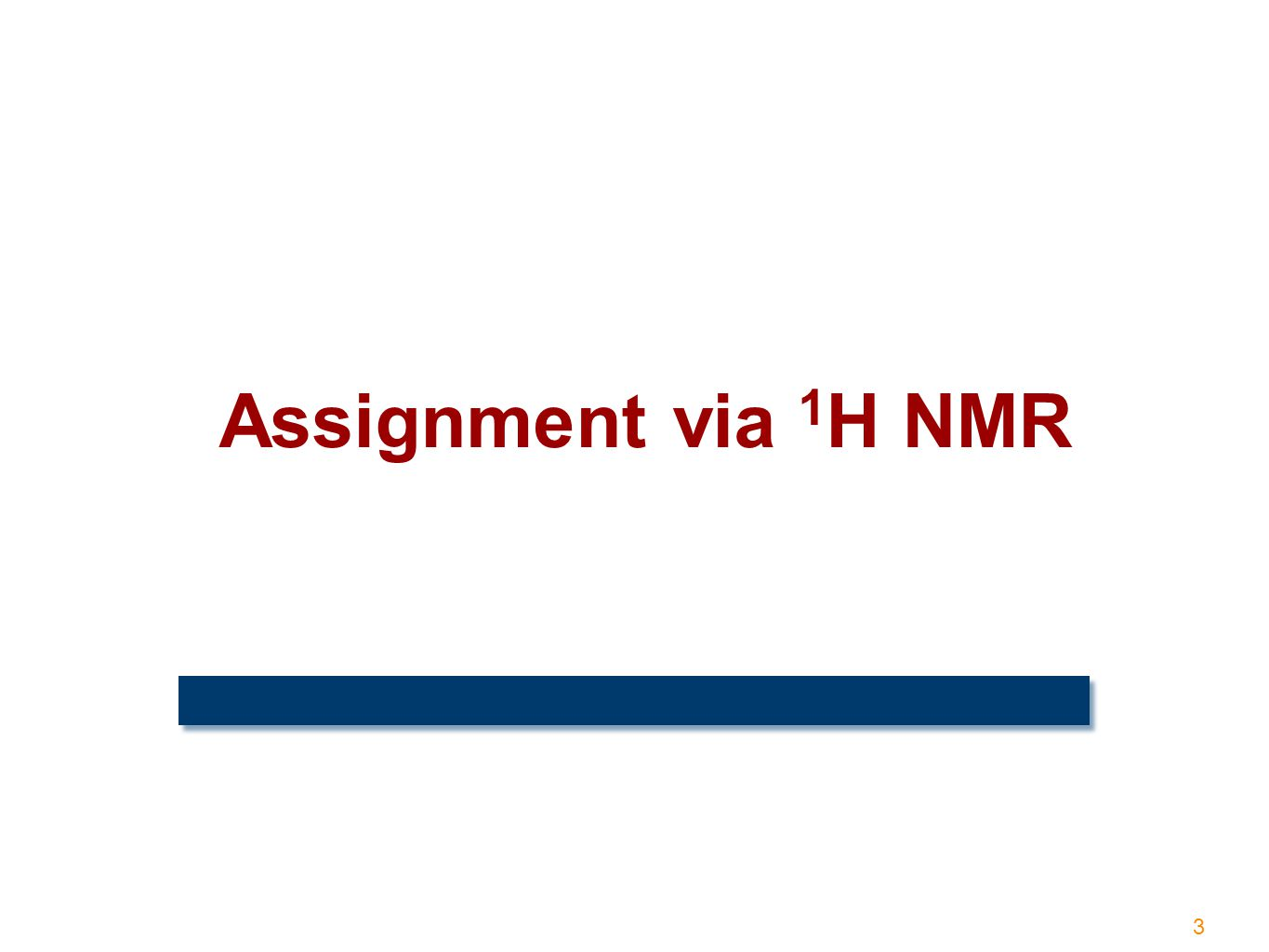 3 Assignment via 1 H NMR