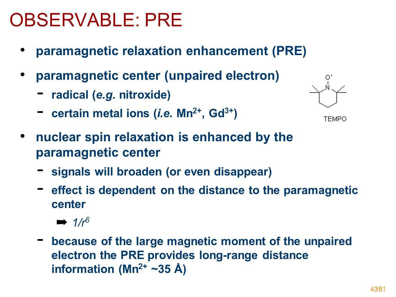 /81 43 OBSERVABLE: PRE paramagnetic relaxation enhancement (PRE) paramagnetic center (unpaired electron)  radical (e.g.