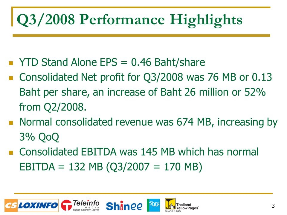 3 Q3/2008 Performance Highlights YTD Stand Alone EPS = 0.46 Baht/share Consolidated Net profit for Q3/2008 was 76 MB or 0.13 Baht per share, an increase of Baht 26 million or 52% from Q2/2008.