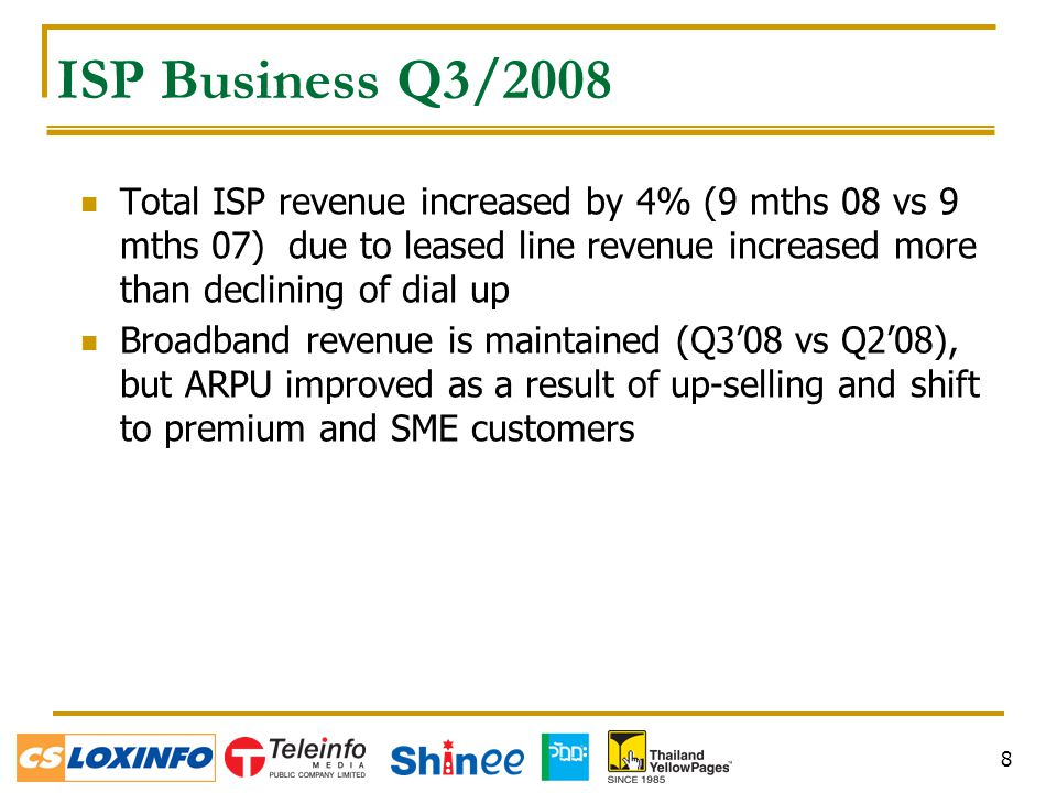 8 ISP Business Q3/2008 Total ISP revenue increased by 4% (9 mths 08 vs 9 mths 07) due to leased line revenue increased more than declining of dial up Broadband revenue is maintained (Q3'08 vs Q2'08), but ARPU improved as a result of up-selling and shift to premium and SME customers
