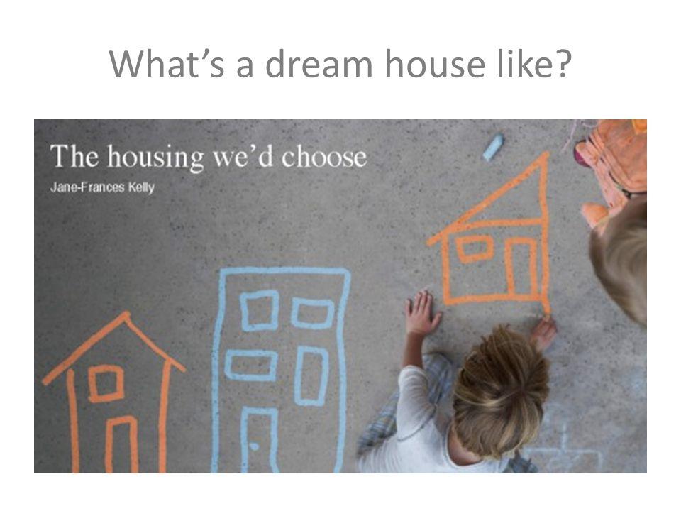 What's a dream house like?