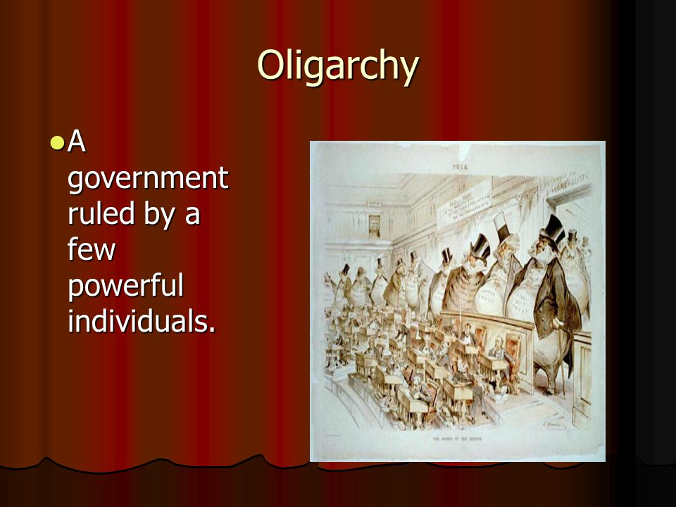 Oligarchy A government ruled by a few powerful individuals.