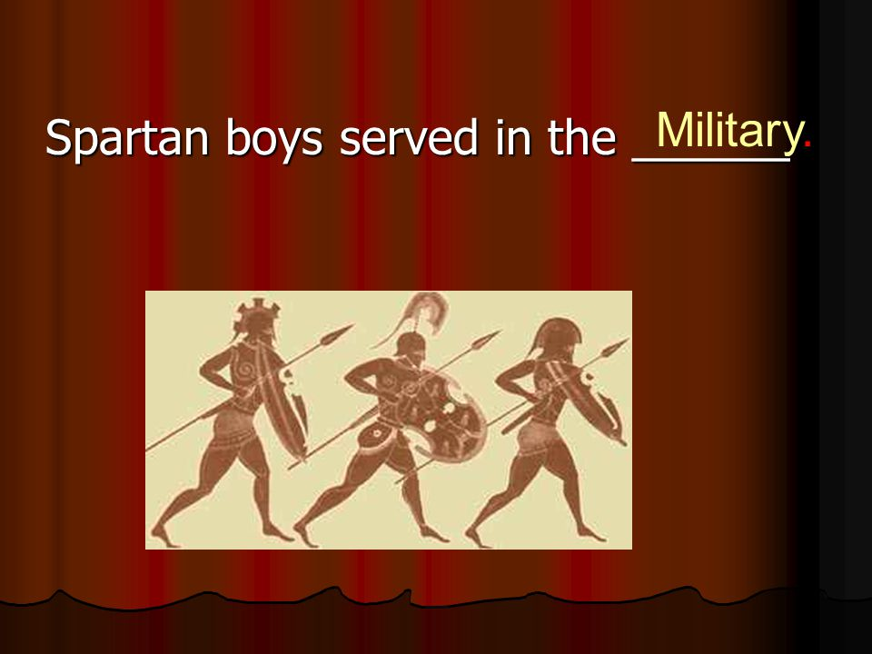 Spartan boys served in the ______ Military.