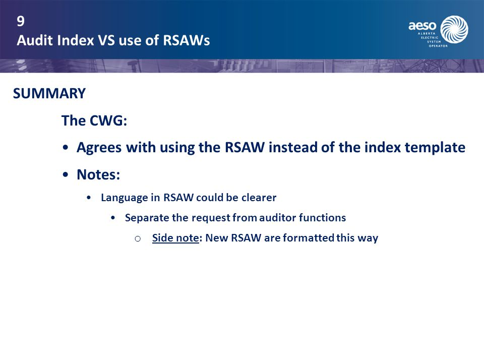 9 Audit Index VS use of RSAWs SUMMARY The CWG: Agrees with using the RSAW instead of the index template Notes: Language in RSAW could be clearer Separate the request from auditor functions o Side note: New RSAW are formatted this way