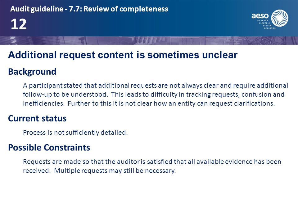 Audit guideline - 7.7: Review of completeness 12 Additional request content is sometimes unclear Background A participant stated that additional requests are not always clear and require additional follow-up to be understood.