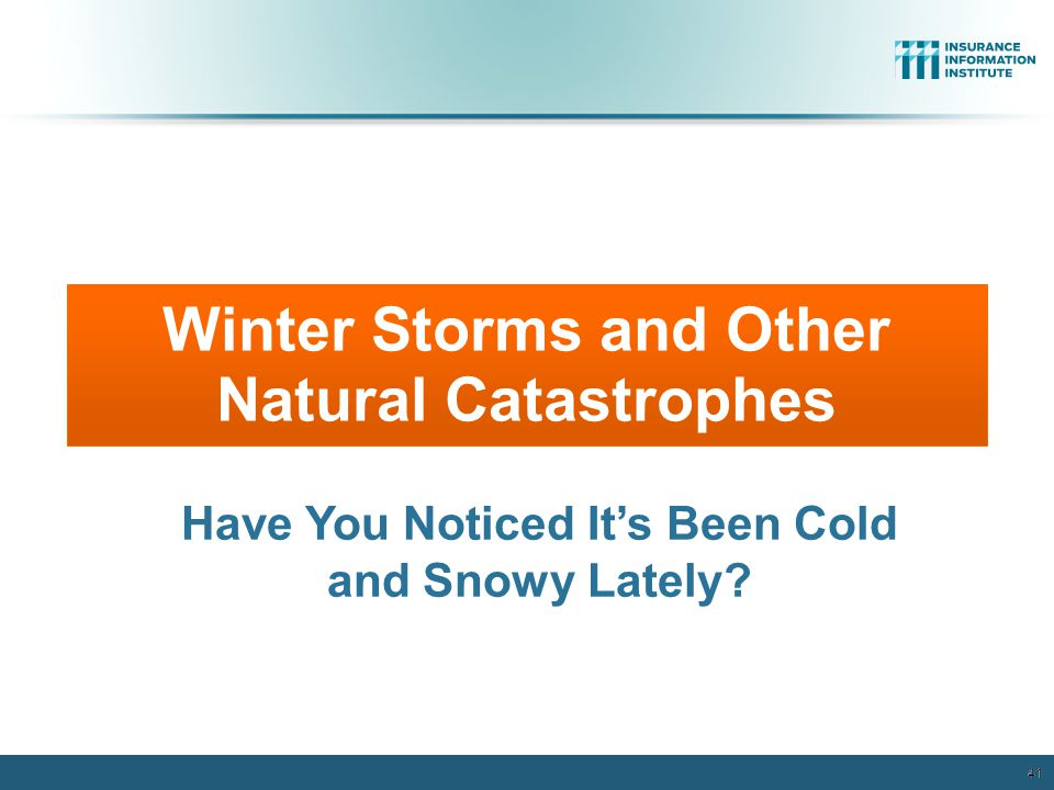 Winter Storms and Other Natural Catastrophes 41 Have You Noticed It's Been Cold and Snowy Lately.