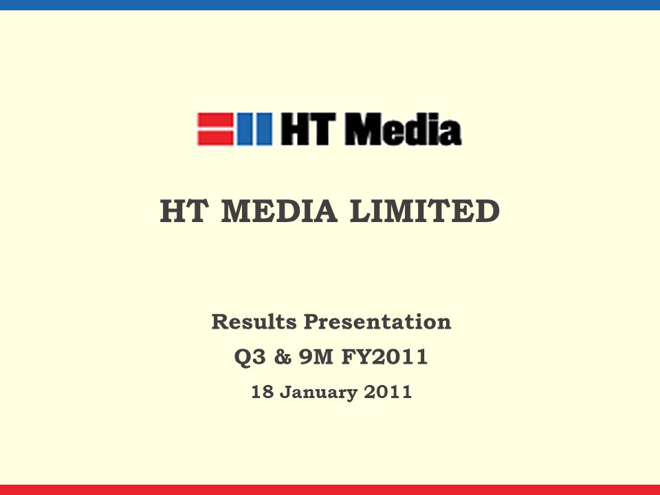 HT MEDIA LIMITED Results Presentation Q3 & 9M FY2011 18 January 2011