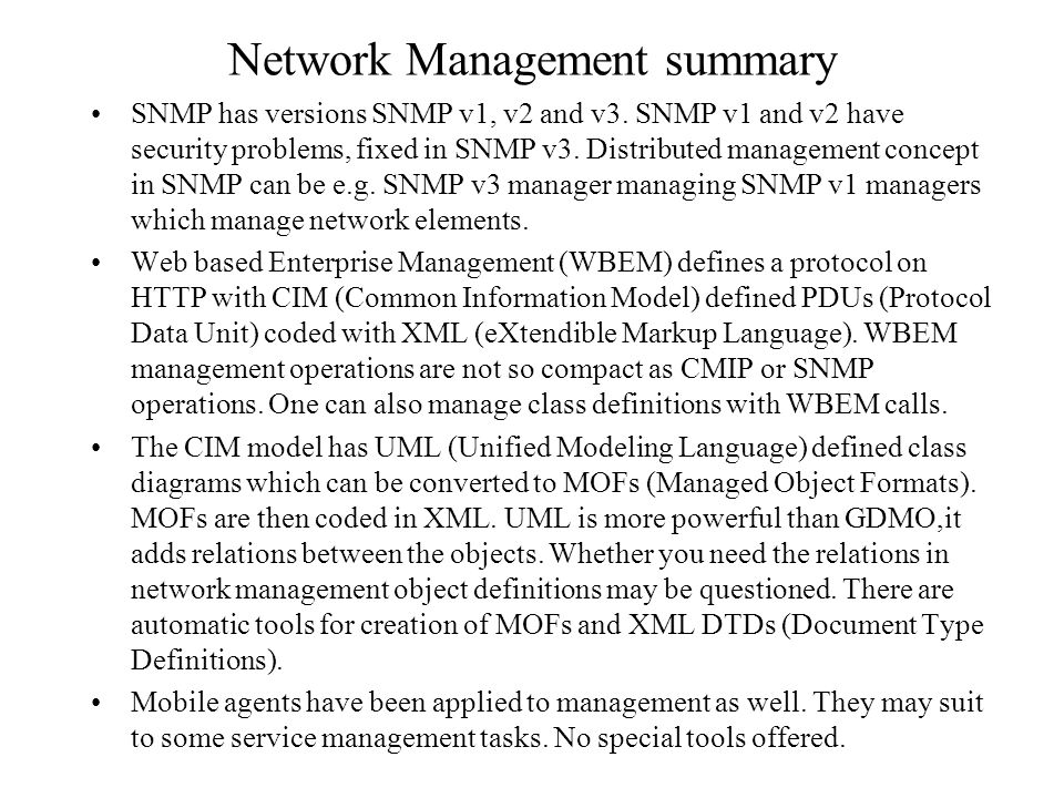 SNMP Proxy agent –Basically the same as TMN Q-Adaptor –If the network element does not talk SNMP, then use a proxy agent which talks SNMP to the manager and some nonstandard protocol to the network element.