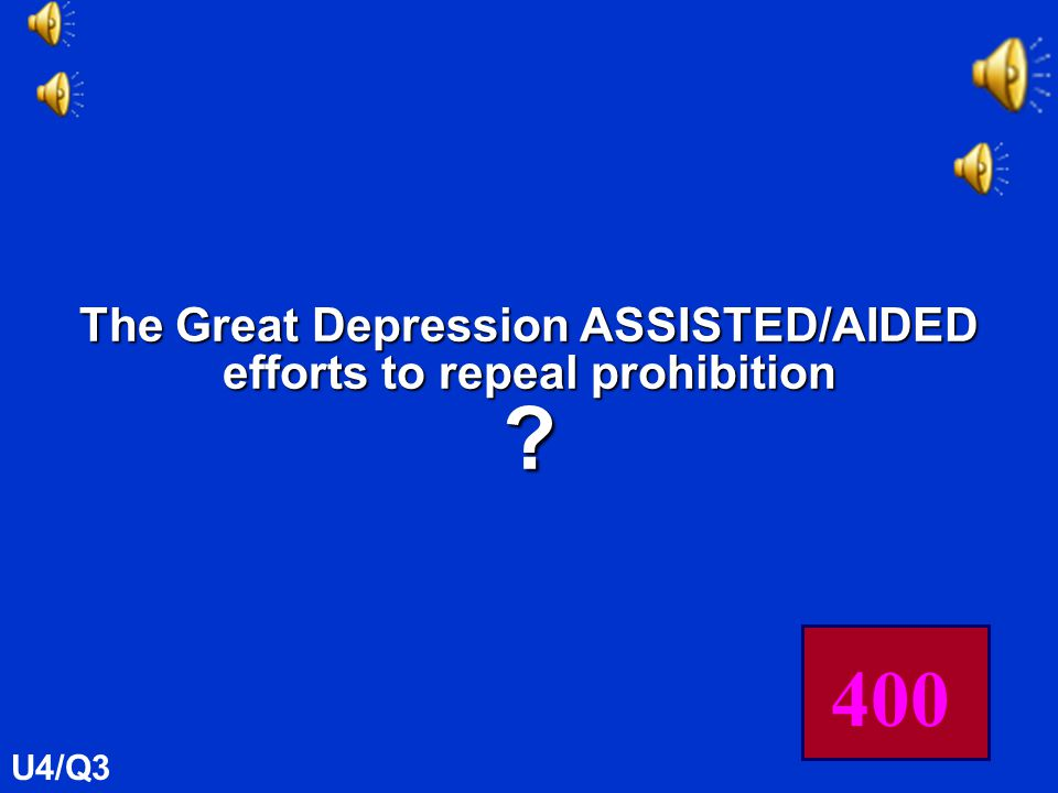 The Great Depression had THIS effect on efforts to repeal prohibition U4/Q3