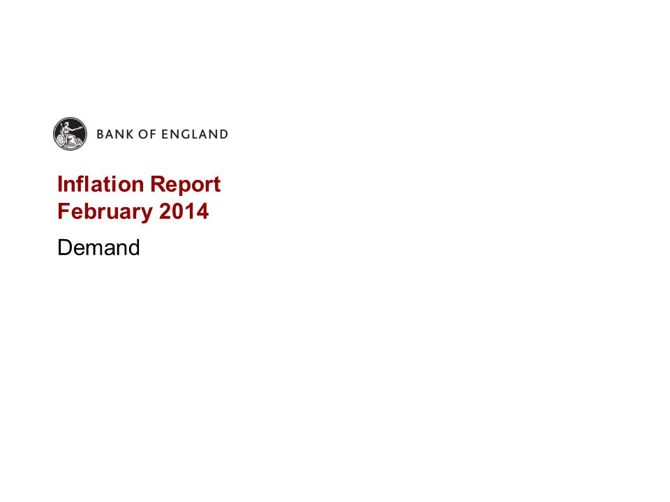 Inflation Report February 2014 Demand
