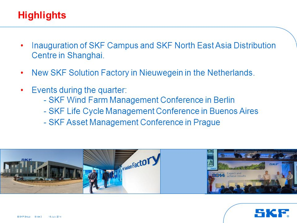 © SKF Group 15 July 2014 Highlights Inauguration of SKF Campus and SKF North East Asia Distribution Centre in Shanghai.