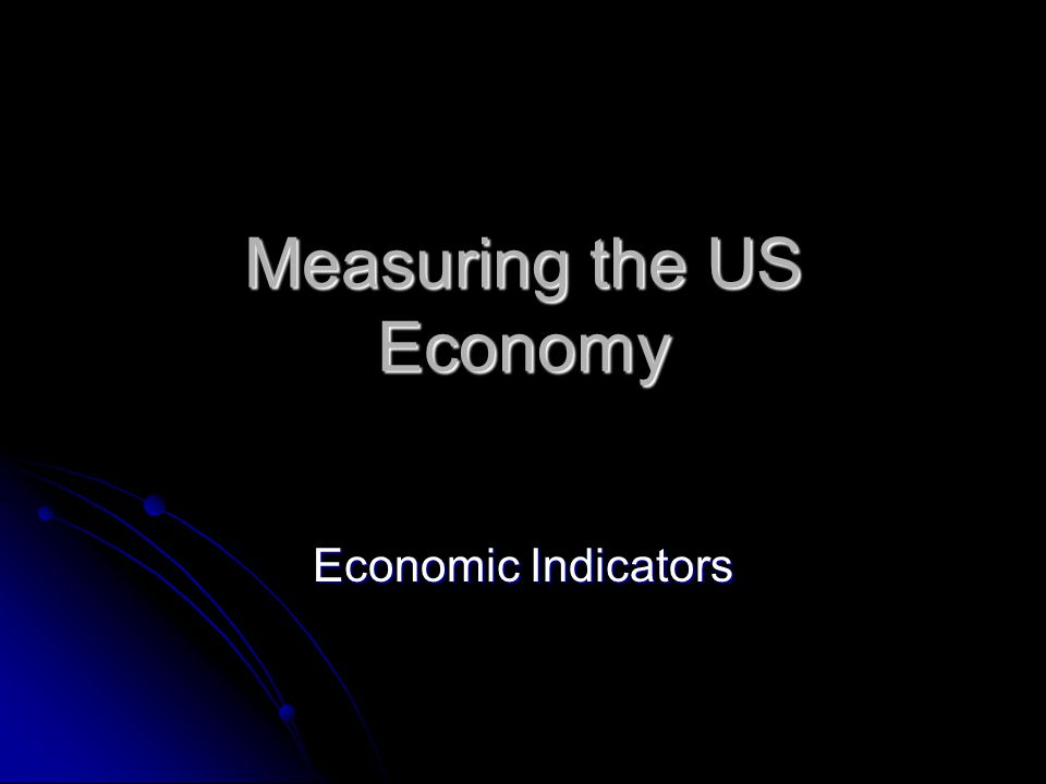 Measuring the US Economy Economic Indicators
