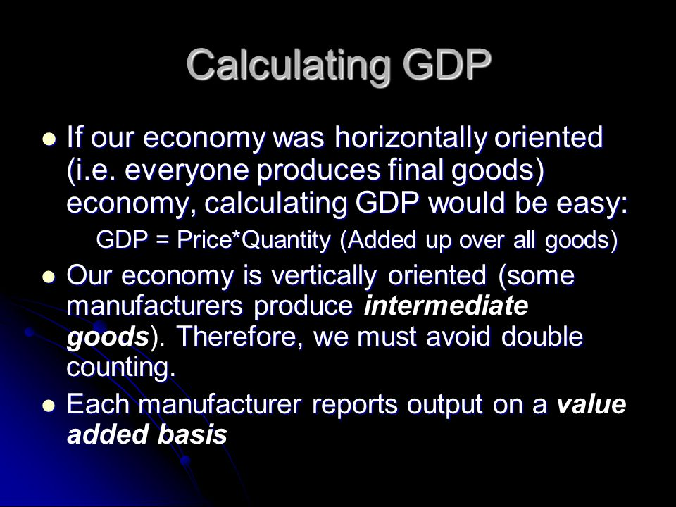Calculating GDP If our economy was horizontally oriented (i.e.
