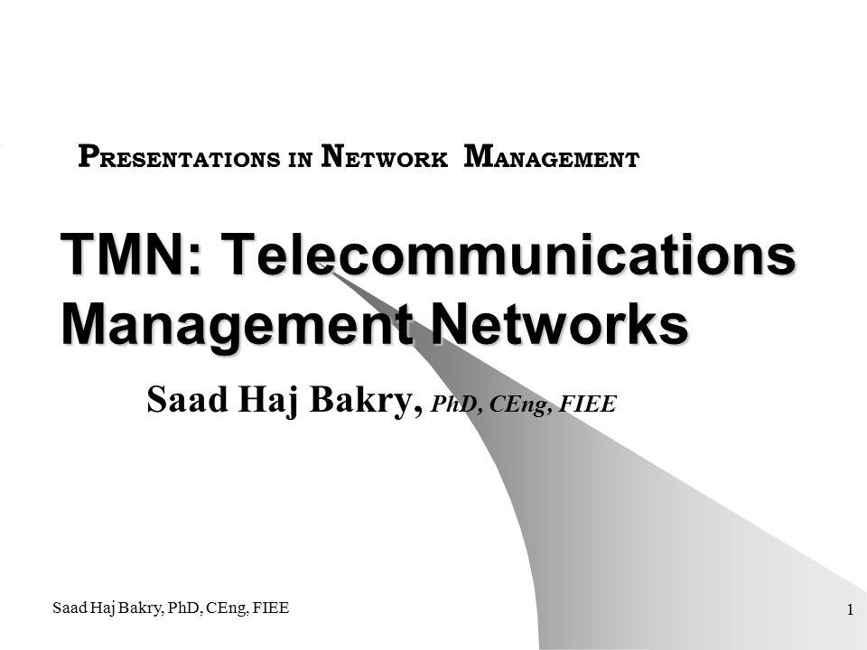 Saad Haj Bakry, PhD, CEng, FIEE 1 TMN: Telecommunications Management Networks Saad Haj Bakry, PhD, CEng, FIEE P RESENTATIONS IN N ETWORK M ANAGEMENT