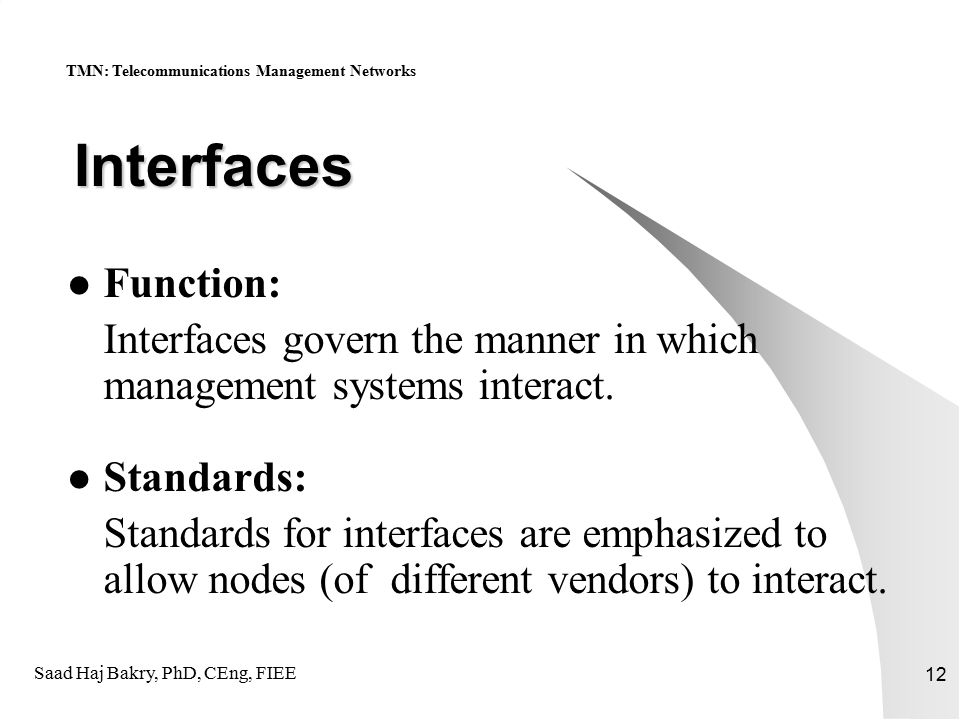 Saad Haj Bakry, PhD, CEng, FIEE 12 Interfaces Function: Interfaces govern the manner in which management systems interact.