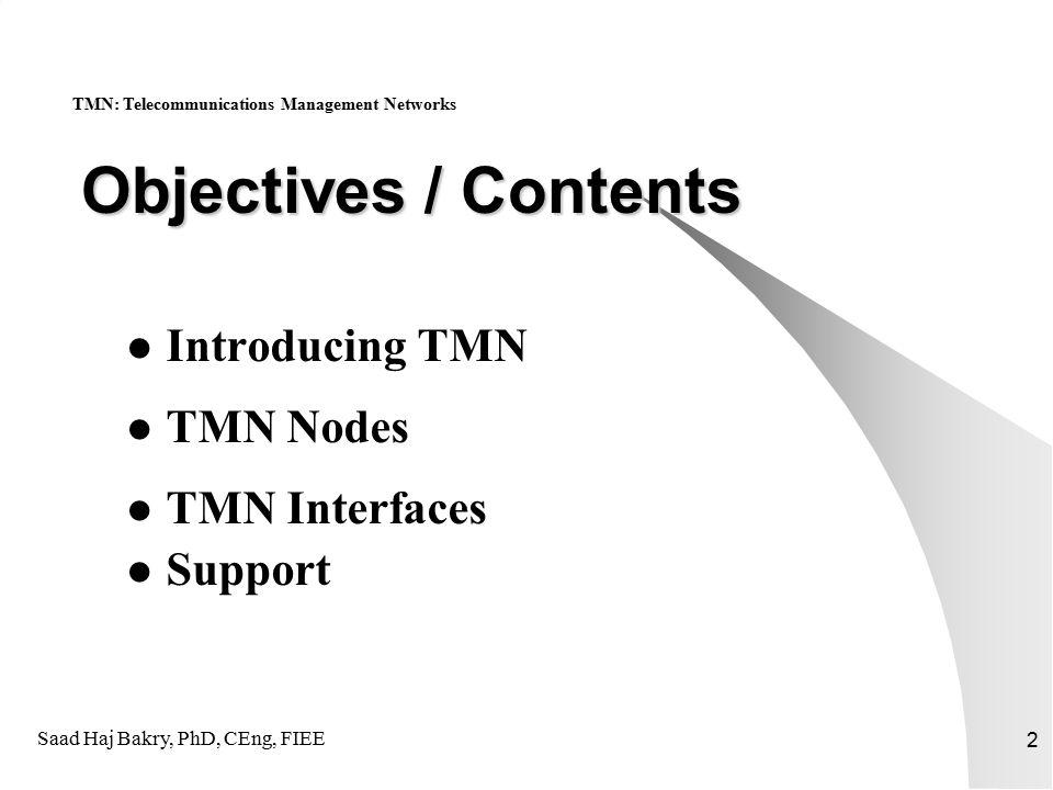 Saad Haj Bakry, PhD, CEng, FIEE 23 Standard Documents ITU-T (CCITT) TMN Standards Principles of TMNM.3010 TMN Management ServicesM.3200 TMN Interface Specification Methodology M.3020 Overview of TMN RecommendationsM.3000 TMN Management FunctionsM.3400 Systems Management OverviewX.701 TMN: Telecommunications Management Networks