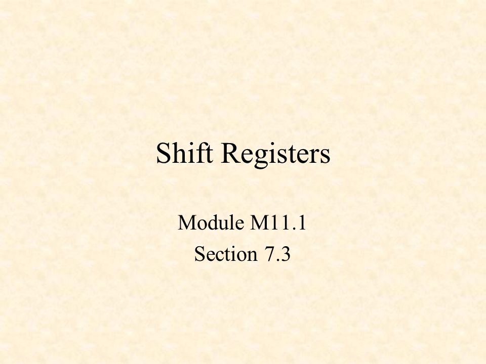 Shift Registers Module M11.1 Section 7.3