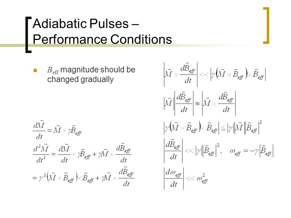 Adiabatic Pulses – Performance Conditions B eff magnitude should be changed gradually